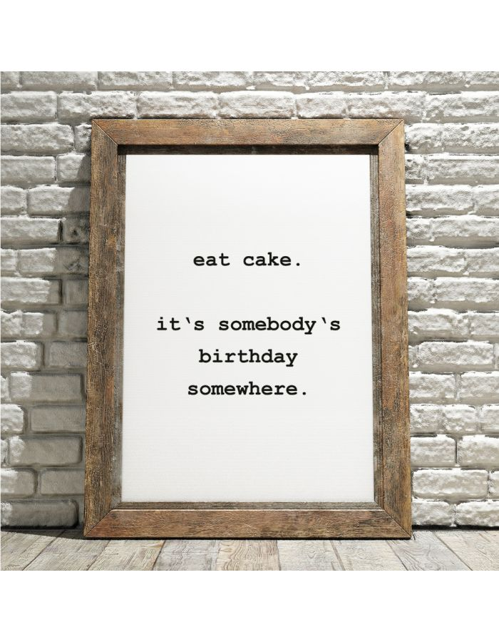 "Poster ""eat cake. i'ts somebody's birthday somewhere"""
