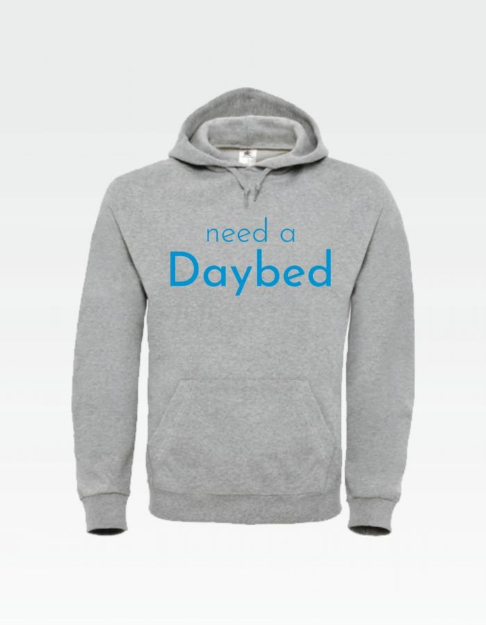 """Hoodie """"need a Daybed"""""""