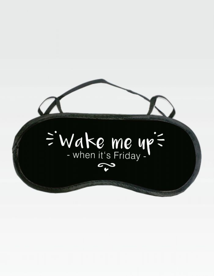 "Schlafmaske - schwarz - ""Wake me up - when it's Friday"""